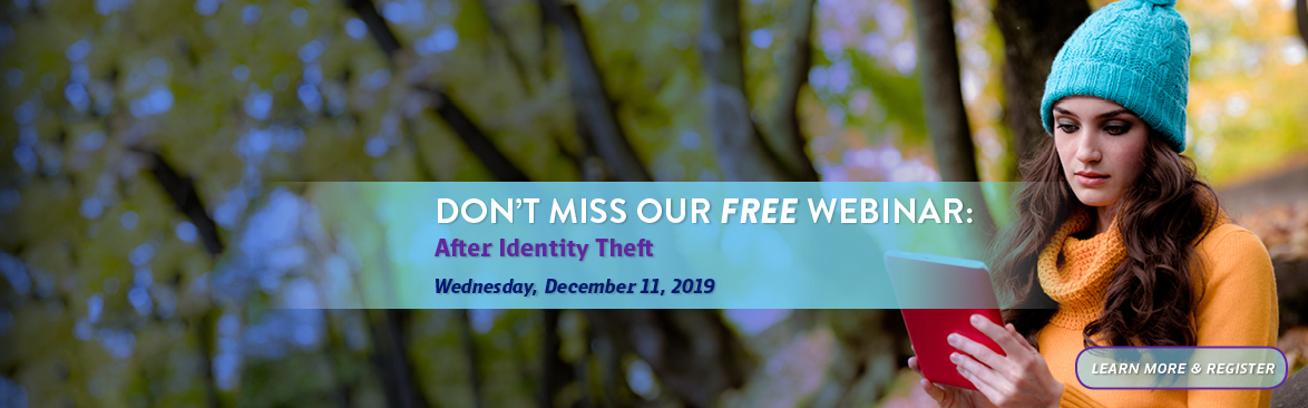 Don't Miss Our Free Webinar - After Identify Theft. December 11, 2019.