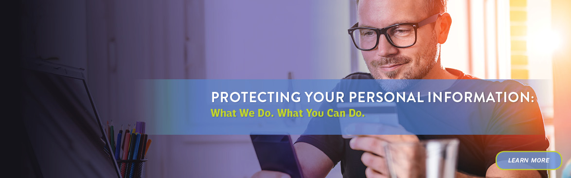 Protecting Your Personal Information: What We Do. What You Can Do.