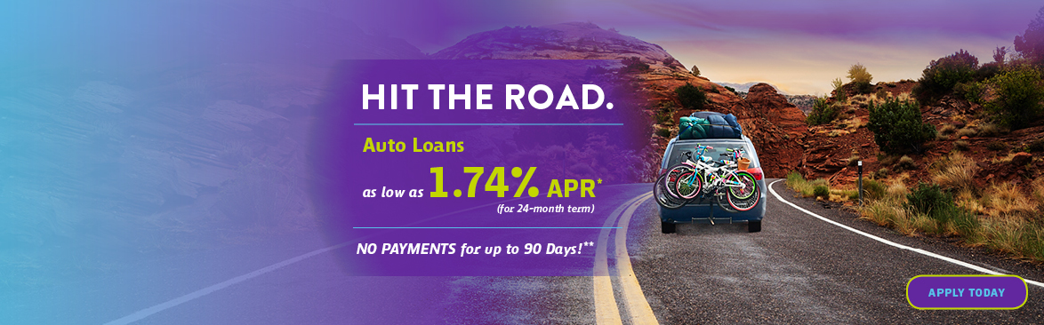HIT THE ROAD. Auto Loans as low as 1.74% APR* (for 24-month term)