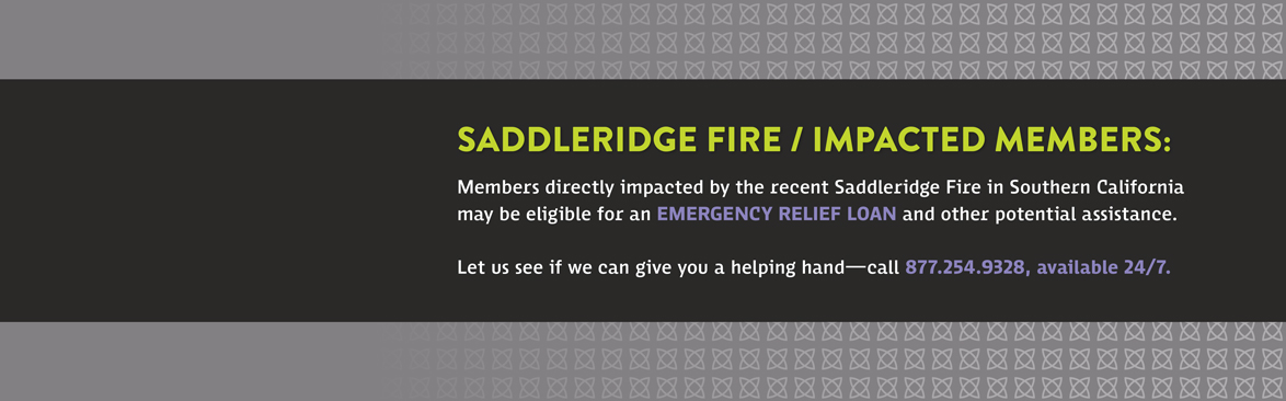 SADDLERIDGE FIRE / IMPACTED MEMBERS: Let us see if we can give you a helping hand - Call 877.254.9328.