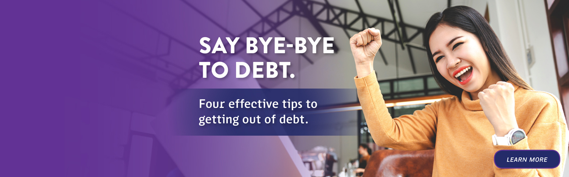 Say Bye-Bye to Debt: Four effective tips to getting out of debt
