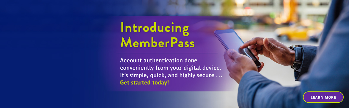 Introducing MemberPass: Account authentication done conveniently from your own digital device. It's simple, quick, and highly secure…Get started today!