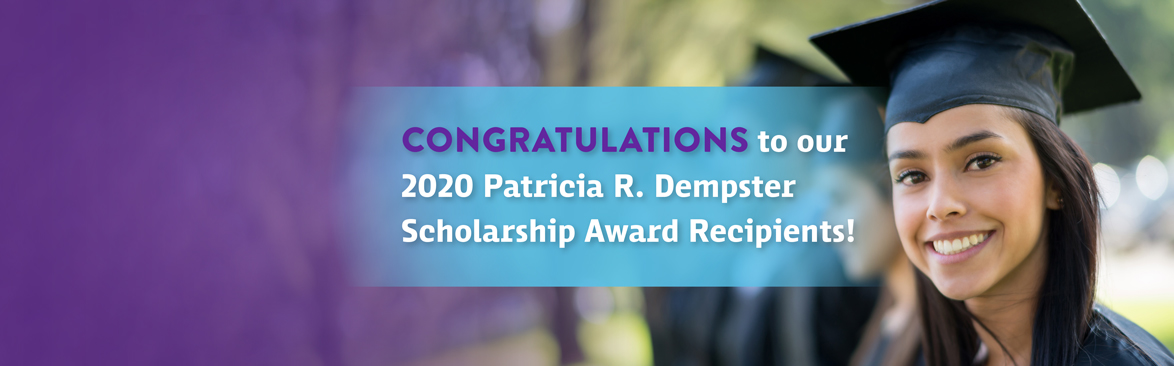 CONGRATULATIONS to our 2020 Patricia R. Dempster Scholarship Award Recipients!